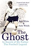 img - for The Ghost of White Hart Lane: In Search of My Father the Football Legend by White Rob Welch Julie (2012-07-09) Paperback book / textbook / text book