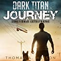 Dark Titan Journey: Sanctioned Catastrophe, Book 1 Audiobook by Thomas A. Watson Narrated by Jaret Sears