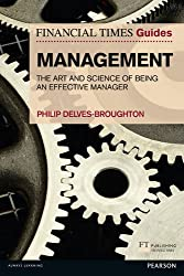 FT Guide to Management: The Art and Science of Being an Effective Manager (The FT Guides)