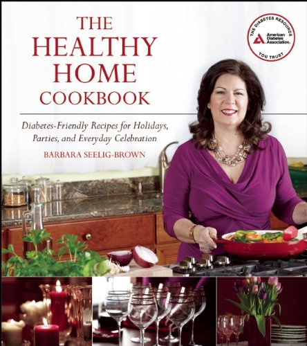 The Healthy Home Cookbook: Diabetes-friendly Recipes for Holidays, Parties, and Everyday Celebrations by Barbara Seelig-Brown