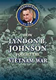 How Lyndon B. Johnson Fought the Vietnam War (Presidents at War)