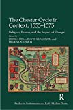 The Chester Cycle in Context, 1555-1575: Religion, Drama, and the Impact of Change (Studies in Performance and Early Modern Drama)