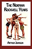 The Norman Rockwell Years, Arthur Johnson, 1463684657