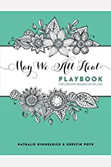 May We All Heal: Playbook For Creative Healing After Loss Paperback