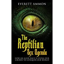 The Reptilian Sex Agenda: How an Alien Race is Using Our Libidos to Conquer Our World
