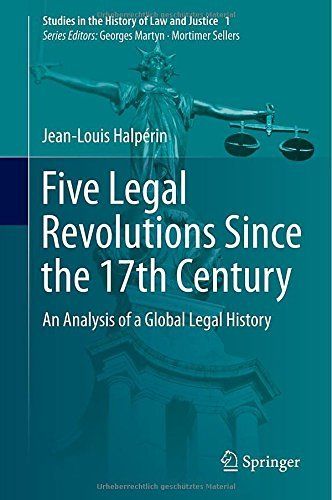 By Jean-Louis HalpǸrin Five Legal Revolutions Since the 17th Century: An Analysis of a Global Legal History (Studies in the (2014) [Hardcover] pdf epub