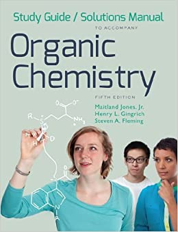 Book Study Guide and Solutions Manual: for Organic Chemistry, Fifth Edition by Jones Jr., Maitland, Gingrich, Henry L., Fleming, Steven A. (2014)