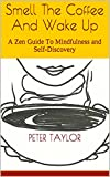 zen mister - Smell the Coffee and Wake Up: A Zen Guide To Mindfulness and Self-Discovery (Zen Mister Series Book 1)