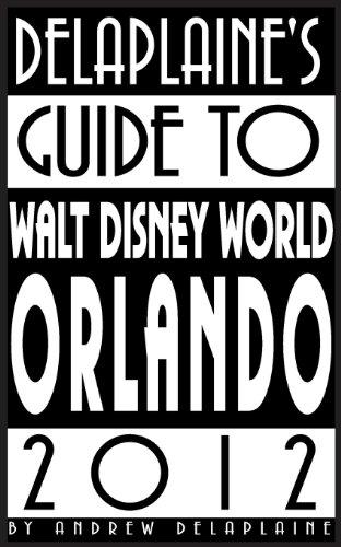 Delaplaine's 2012 Guide to Walt Disney World & Orlando