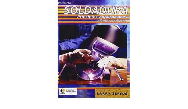 Soldadura Principios y aplicaciones: JEFFUS L.: 9788428329378: Amazon.com: Books