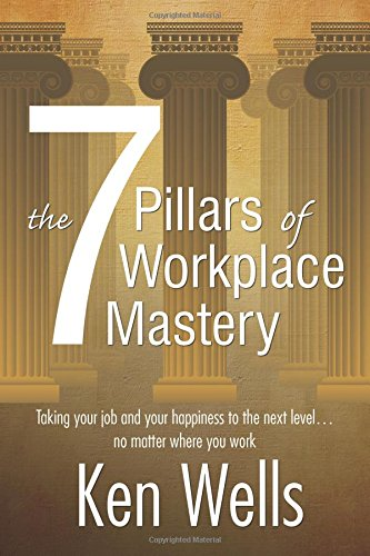 The 7 Pillars of Workplace Mastery: For Those Who Want Far More From Their Time Spent at Work pdf