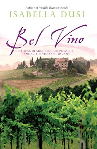 Bel Vino: A Year of Sundrenched Pleasure Among the Vines of Tuscany -
