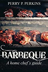 Barbeque A Home Chef's Guide (Home Chef Guidebooks) (Volume 3)