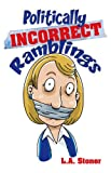 Politically Incorrect Ramblings, LeeAnn Stoner, 0982255314