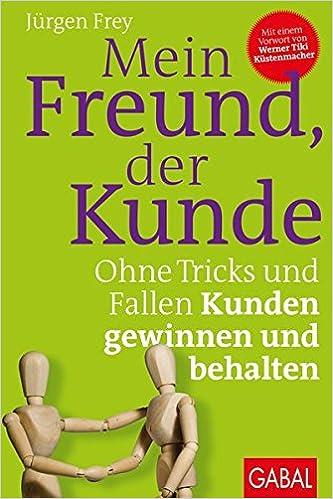 Cover des Buchs: Mein Freund, der Kunde: Ohne Tricks und Fallen Kunden gewinnen und behalten (Dein Business)