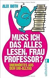 Muss ich das alles lesen, Frau Professor?: Unerhörtes aus dem Uni-Alltag