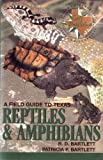 A Field Guide to Texas Reptiles and Amphibians, Richard D. Bartlett and Patricia P. Bartlett, 0877193371