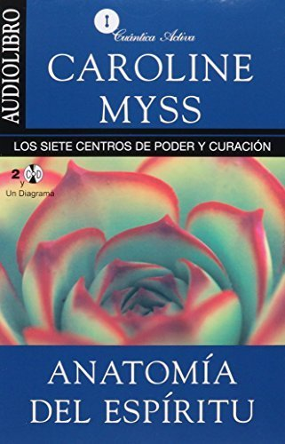 Anatomia del espiritu / Anatomy of the Spirit: Los siete centros de poder y curacion / The Seven Stages of Power and Healing (Spanish Edition) by Caroline Myss - Mall Centro