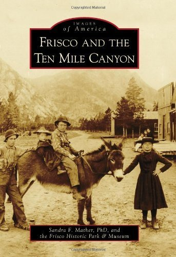 Frisco and the Ten Mile Canyon (Images of America) by Sandra F. Mather PhD - Shopping Frisco Mall