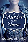 Image of A Murder By Any Name: An Elizabethan Spy Mystery
