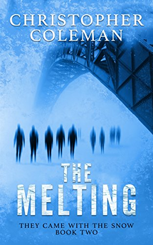 The Melting : A Science Fiction Horror Post-Apocalyptic Survival Thriller (They Came With The Snow Book 2) by [Coleman, Christopher]