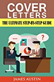 Cover Letters: The Ultimate Step-by-Step Guide to Writing a Successful Cover Letter