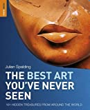 The Best Art You've Never Seen: RG BEST ART NEVER SEEN (Rough Guides Reference)
