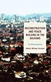 Reconstruction and Peace Building in the Balkans, Robert Farrand, 1442212357
