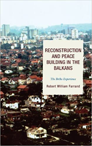 Read online Reconstruction and Peace Building in the Balkans: The Brcko Experience (ADST-DACOR Diplomats and Diplomacy) PDF