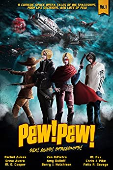Pew! Pew! - Sex, Guns, Spaceships... Oh My! by [Cooper, M. D., Savage, Felix R., Hutchison, Barry J., Pax, M., Pike, Chris J., DuBoff, Amy, DiPietro, Zen, Avera, Drew, Aukes, Rachel]