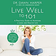 Live Well to 101: A Practical Guide to Achieving a Long and Healthy Life Audiobook by Dr Dawn Harper Narrated by Dr Dawn Harper