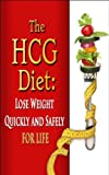 HCG Diet: Lose Weight Quickly and Safely for Life with the HCG Diet Plan (weight loss, diets, diet plans Book 1)