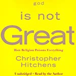 God Is Not Great: How Religion Poisons Everything | Christopher Hitchens
