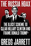 Fox News legal analyst Gregg Jarrett reveals the real story behind Hillary Clinton's deep state collaborators in government and exposes their nefarious actions during and after the 2016 election.   The Russia Hoax reveals how persons within the FB...