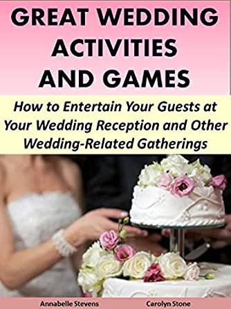 Great Wedding Activities And Games How To Entertain Your Guests At Your Wedding Reception And