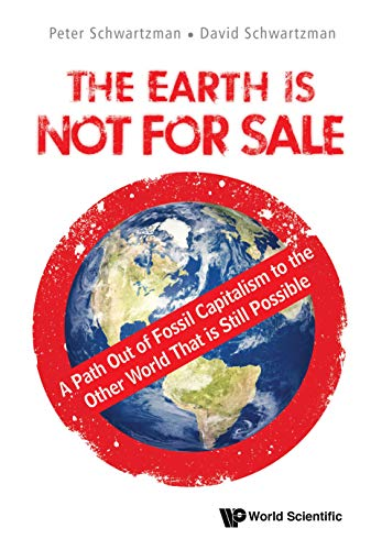 The Earth is Not for Sale: A Path Out of Fossil Capitalism to the Other World That is Still Possible by Peter Schwartzman