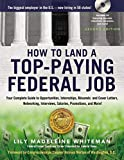 How to Land a Top-Paying Federal Job: Your Complete Guide to Opportunities, Internships, Resumes and Cover Letters, Networking, Interviews, Salaries, Promotions, and More!