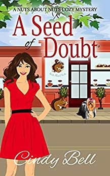 A Seed of Doubt (A Nuts About Nuts Cozy Mystery Book 2) by [Bell, Cindy]