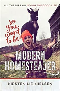 Book Cover: So You Want to Be a Modern Homesteader?: All the Dirt on Living the Good Life