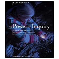 The Power of Inquiry:teaching and learning with curiosity, creativity and purpose. in the contemporary classroom.