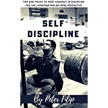 Self Discipline: Tips & Tricks to Keep Yourself Into Discipline for the long term and be more productive
