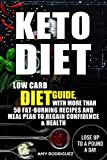 Keto Diet: Low Carb Diet Guide, with More Than 50 Fat-Burning Recipes and Meal Plan to Regain Confidence & Health