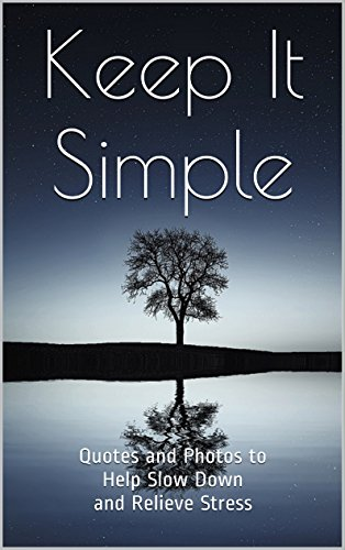 Keep It Simple: Quotes and Photos to Help Slow Down and Relieve Stress