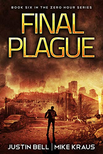 Final Plague: Book 6 in the Thrilling Post-Apocalyptic Survival Series: (Zero Hour - Book 6) by [Bell, Justin, Kraus, Mike]