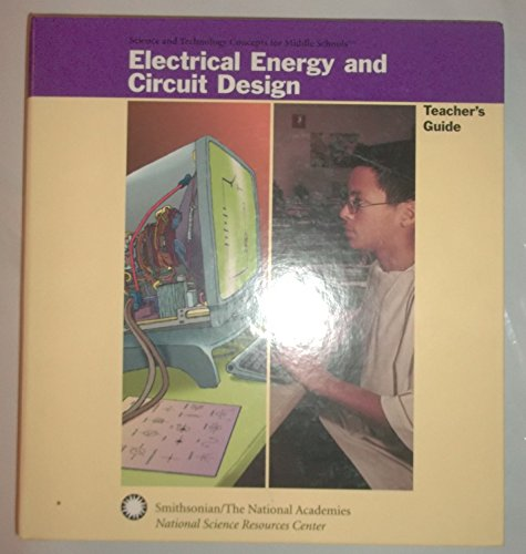 Electrical Energy and Circuit Design Science and Technology Concepts for Middle Schools Teahcer's Guide Smithsonian / The National Academies National Sciences Resources Center