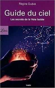 Guide du ciel : Les secrets de la Voie lactée par Régine Quéva