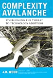 Complexity Avalanche: Overcoming the Threat to Technology Adoption (Development Economics)