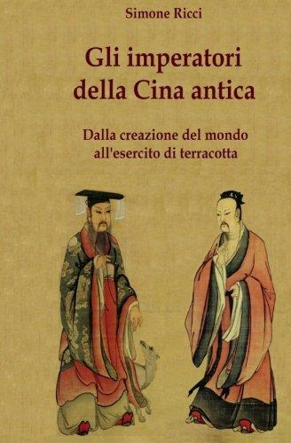 Read Online Gli imperatori della Cina antica: Dalla creazione del mondo all'esercito di terracotta (Italian Edition) pdf