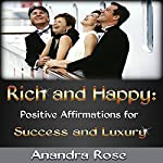 Rich and Happy: Positive Affirmations for Success and Luxury | Anandra Rose