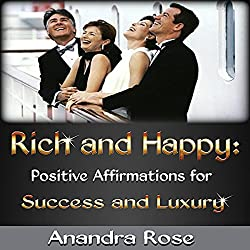 Rich and Happy: Positive Affirmations for Success and Luxury